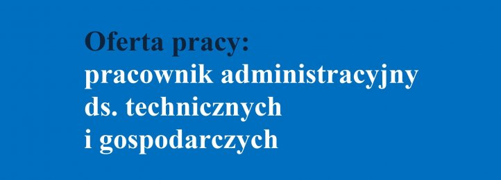 Oferta pracy: Pracownik administracyjny ds. technicznych i gospodarczych